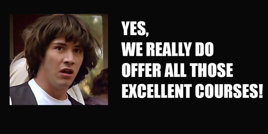 "the Keanu Reeves meme pic with ""Yes, we really do offer all those excellent courses!"" written on it"